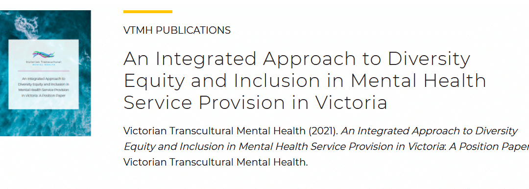 Position paper: An Integrated Approach to Diversity Equity and Inclusion in Mental Health Service Provision in Victoria, by VTMH for Blick Creative